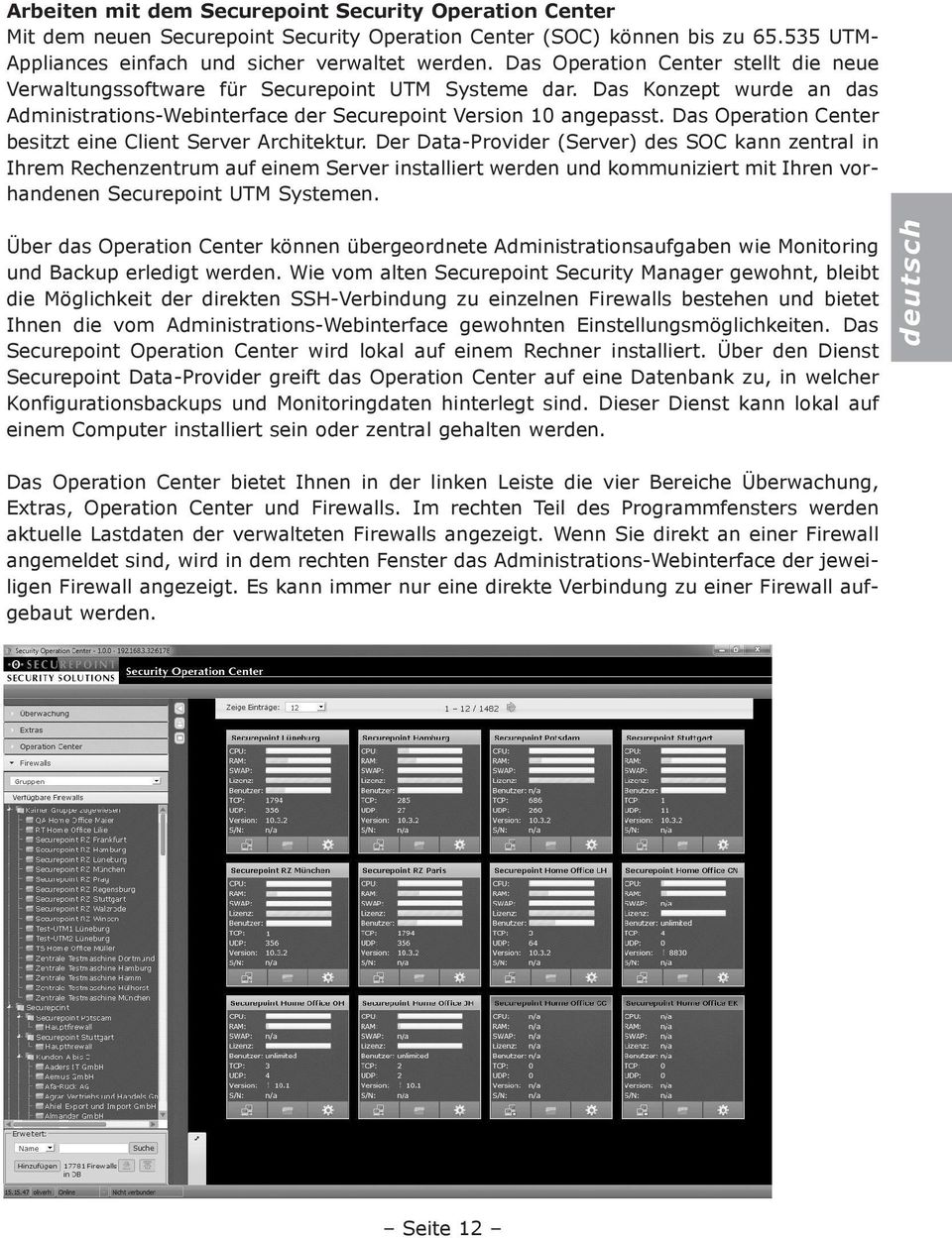 Das Operation Center besitzt eine Client Server Architektur.