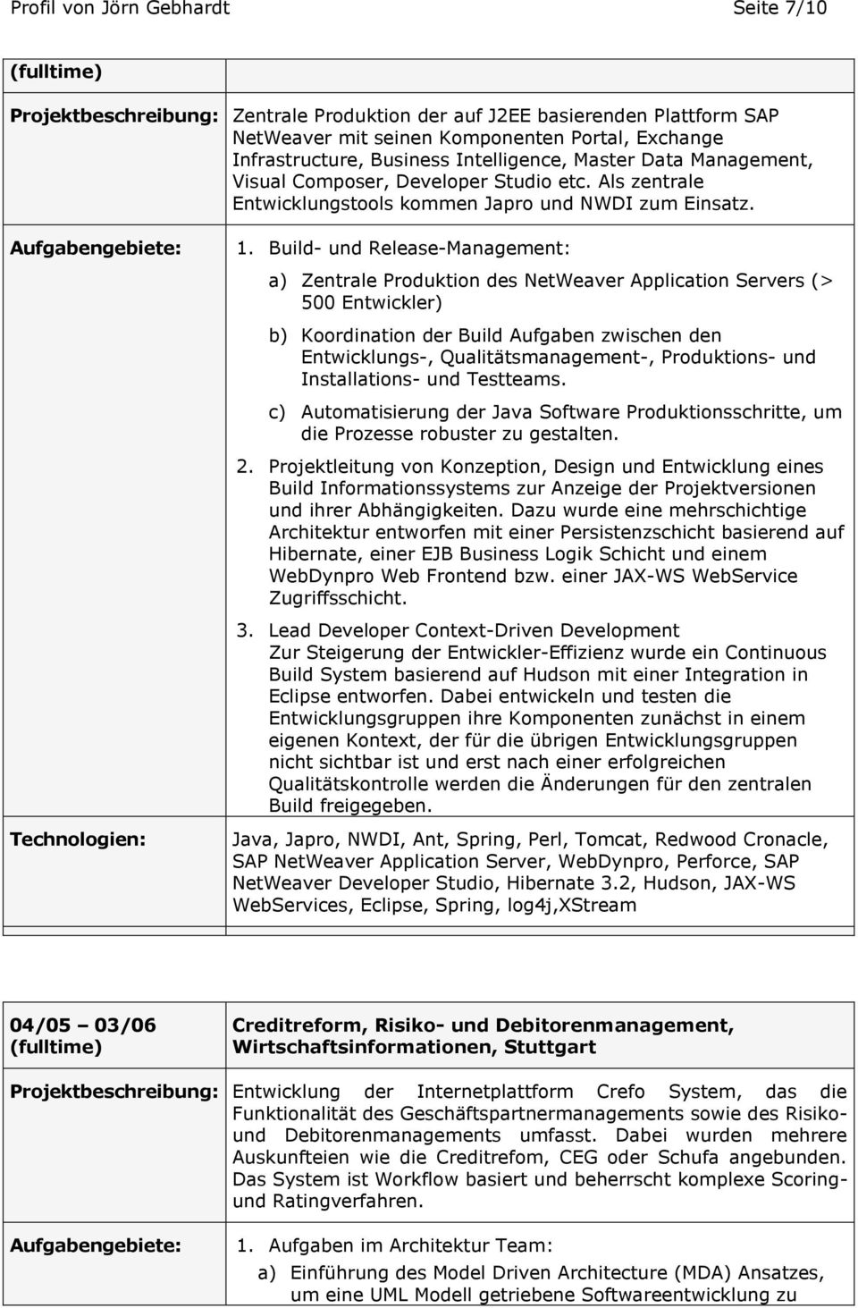 Build- und Release-Management: a) Zentrale Produktion des NetWeaver Application Servers (> 500 Entwickler) b) Koordination der Build Aufgaben zwischen den Entwicklungs-, Qualitätsmanagement-,