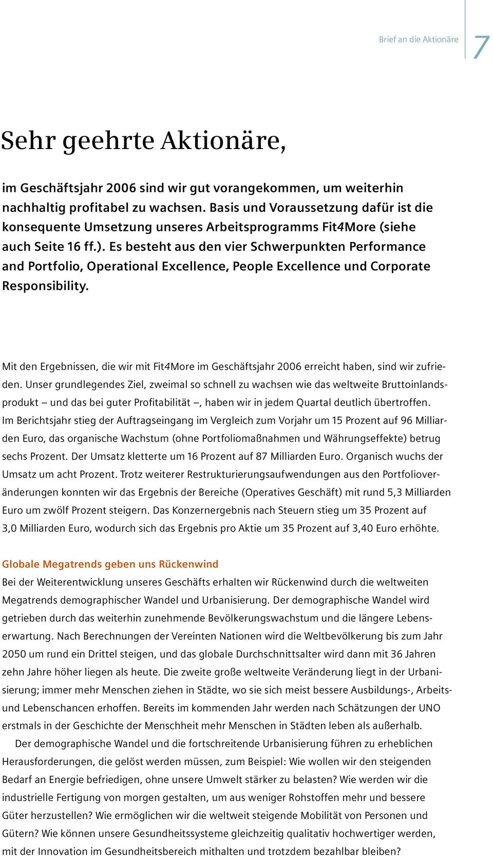 Es besteht aus den vier Schwerpunkten Performance and Portfolio, Operational Excellence, People Excellence und Corporate Responsibility.
