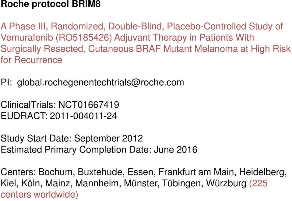 com ClinicalTrials: NCT01667419 EUDRACT: 2011-004011-24 Study Start Date: September 2012 Estimated Primary Completion Date: June 2016