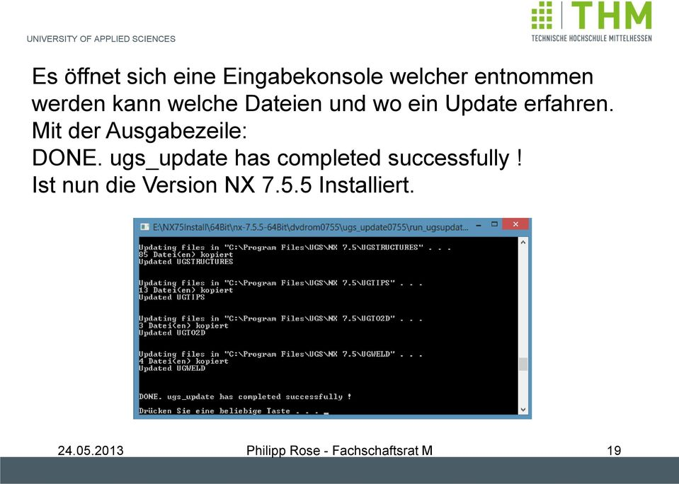 Mit der Ausgabezeile: DONE. ugs_update has completed successfully!