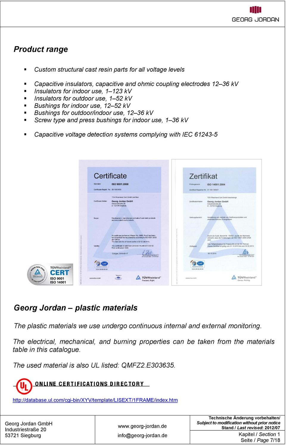 Georg Jordan plastic materials The plastic materials we use undergo continuous internal and external monitoring.