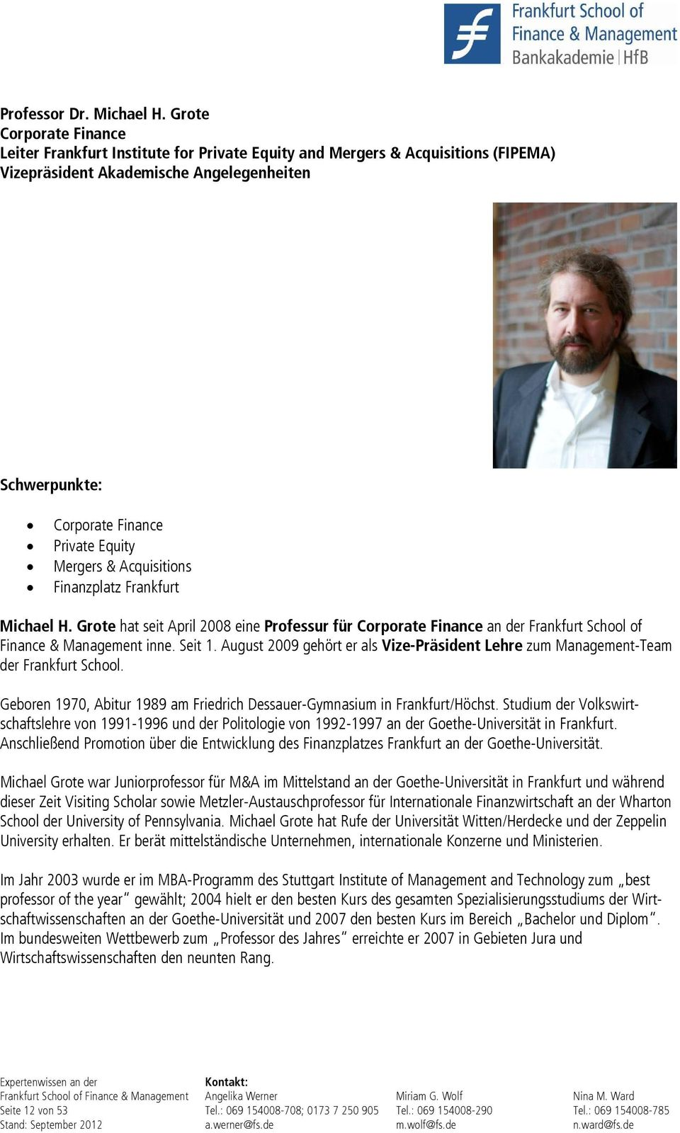 Acquisitions Finanzplatz Frankfurt Michael H. Grote hat seit April 2008 eine Professur für Corporate Finance an der Frankfurt School of Finance & Management inne. Seit 1.