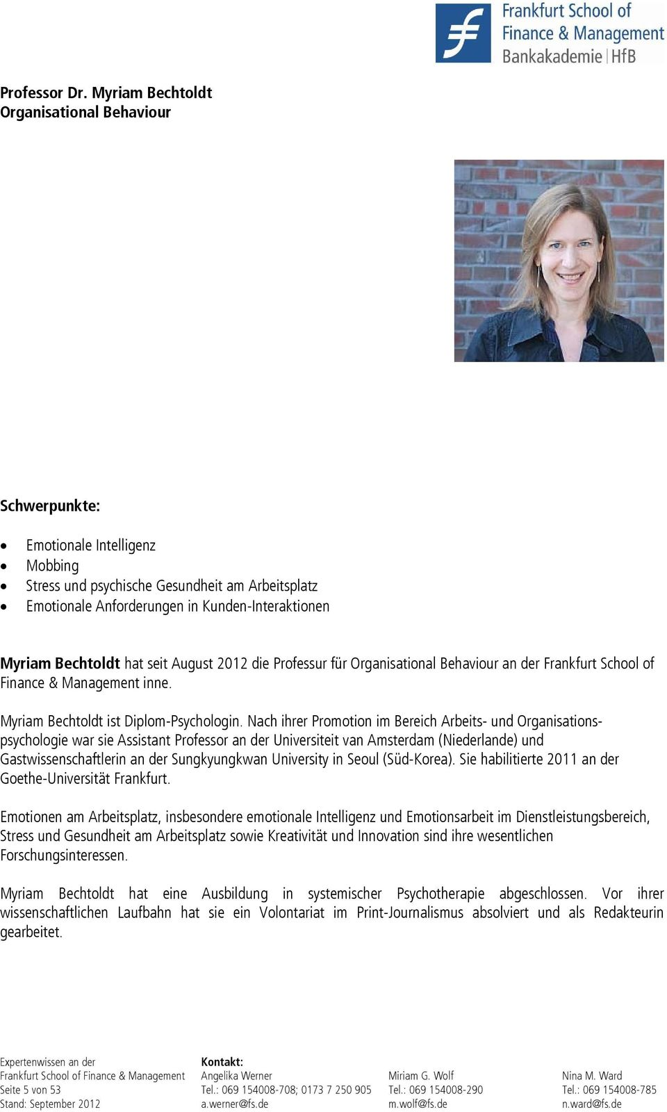 August 2012 die Professur für Organisational Behaviour an der Frankfurt School of Finance & Management inne. Myriam Bechtoldt ist Diplom-Psychologin.