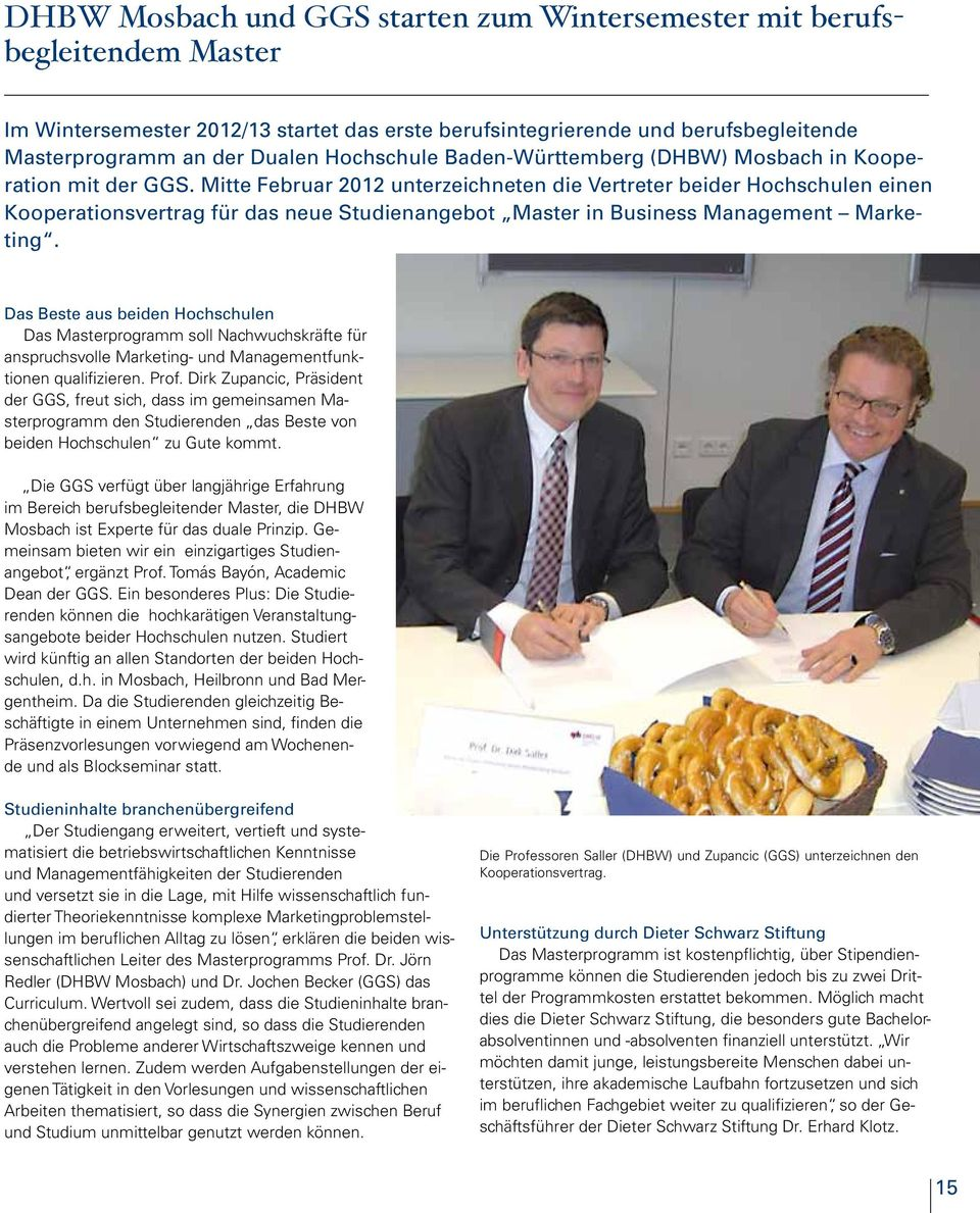 Mitte Februar 2012 unterzeichneten die Vertreter beider Hochschulen einen Kooperationsvertrag für das neue Studienangebot Master in Business Management Marketing.