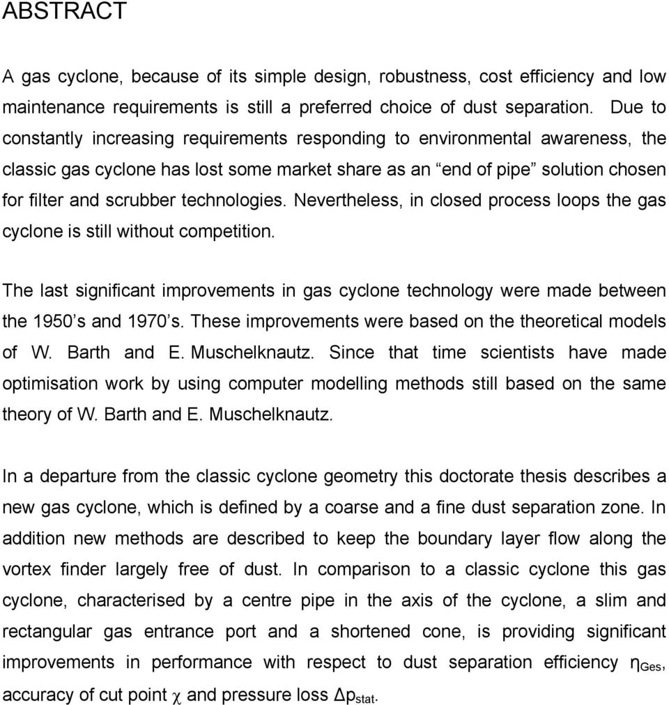 technologies. Nevertheless, in closed process loops the gas cyclone is still without competition. The last significant improvements in gas cyclone technology were made between the 1950 s and 1970 s.