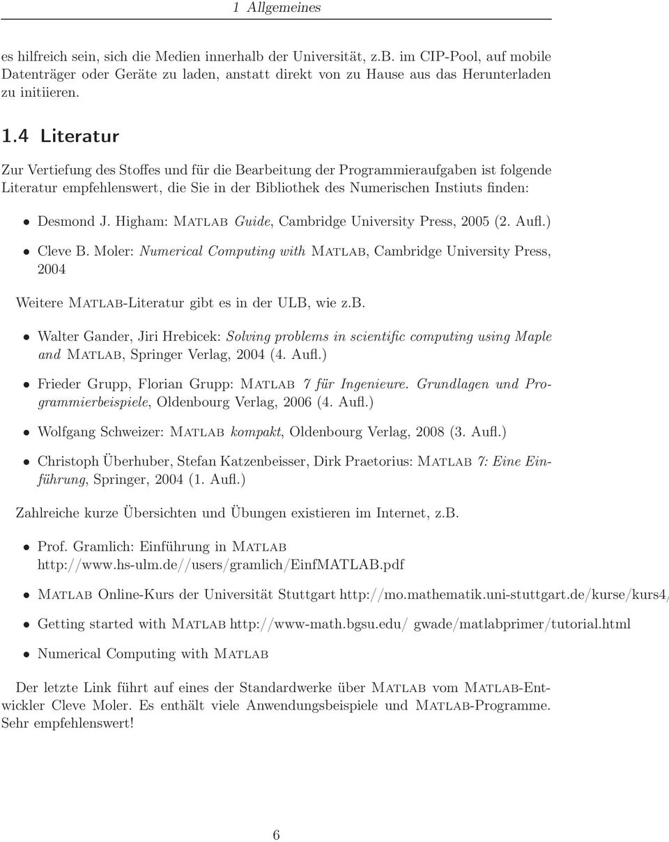 Higham: Matlab Guide, Cambridge University Press, 2005 (2. Aufl.) Cleve B. Moler: Numerical Computing with Matlab, Cambridge University Press, 2004 Weitere Matlab-Literatur gibt es in der ULB, wie z.
