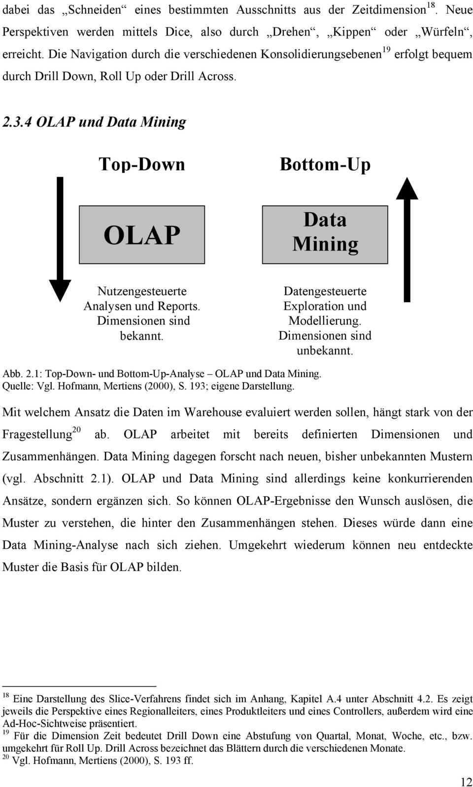4 OLAP und Data Mining Top-Down OLAP Bottom-Up Data Mining Nutzengesteuerte Analysen und Reports. Dimensionen sind bekannt. Datengesteuerte Exploration und Modellierung. Dimensionen sind unbekannt.