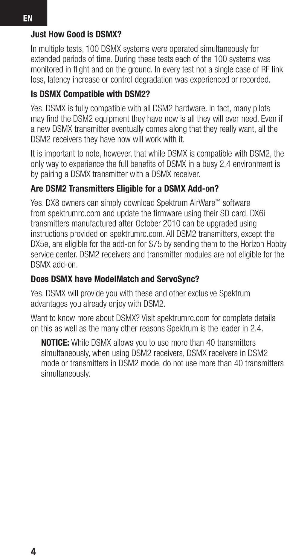 In every test not a single case of RF link loss, latency increase or control degradation was experienced or recorded. Is DSMX Compatible with DSM2? Yes.