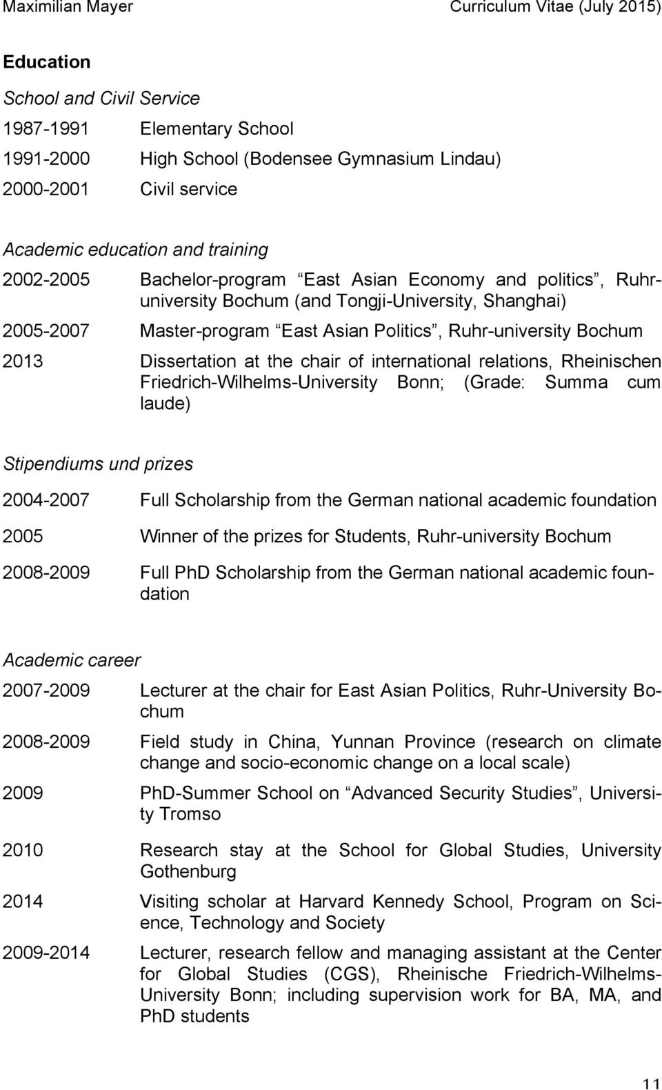 international relations, Rheinischen Friedrich-Wilhelms-University Bonn; (Grade: Summa cum laude) Stipendiums und prizes 2004-2007 Full Scholarship from the German national academic foundation 2005