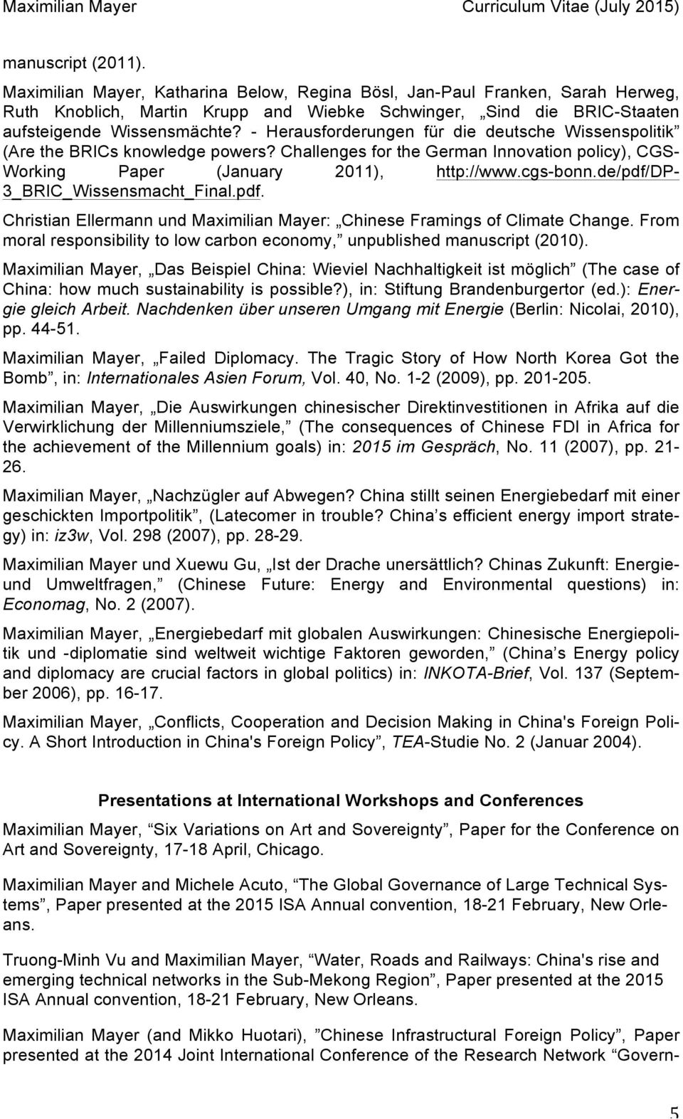 de/pdf/dp- 3_BRIC_Wissensmacht_Final.pdf. Christian Ellermann und Maximilian Mayer: Chinese Framings of Climate Change. From moral responsibility to low carbon economy, unpublished manuscript (2010).