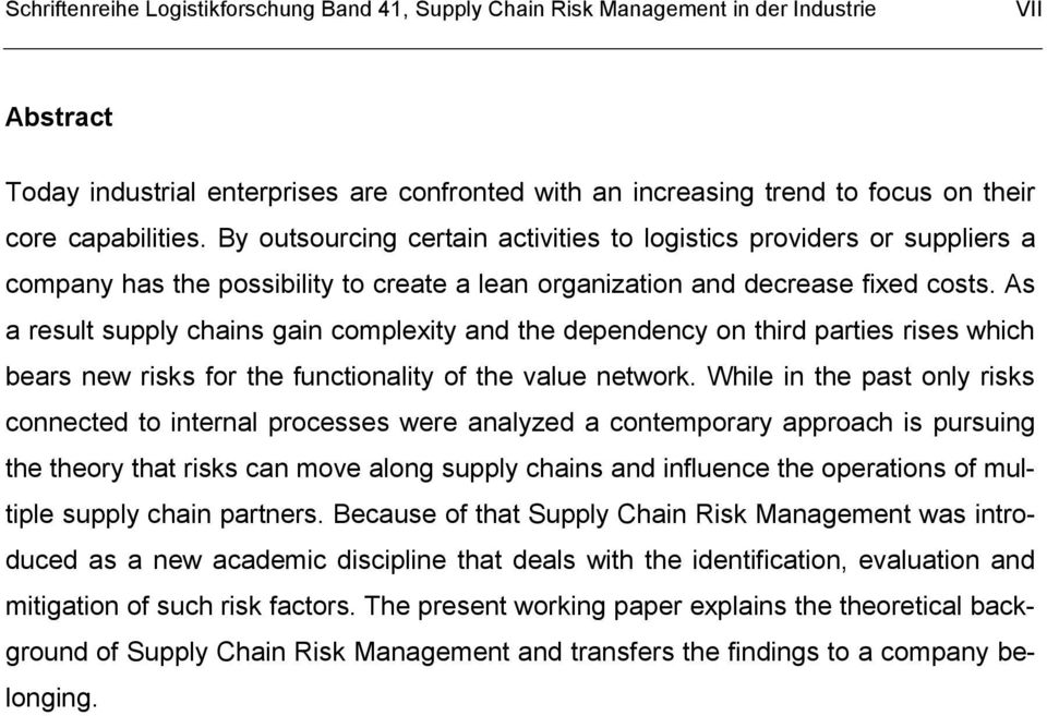 As a result supply chains gain complexity and the dependency on third parties rises which bears new risks for the functionality of the value network.