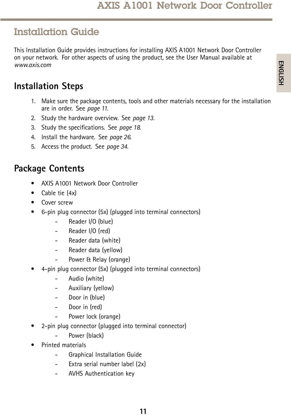 Make sure the package contents, tools and other materials necessary for the installation are in order. See page 11. 2. Study the hardware overview. See page 13. 3. Study the specifications.
