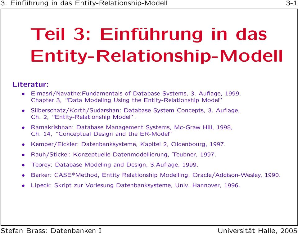 Ramakrishnan: Database Management Systems, Mc-Graw Hill, 1998, Ch. 14, Conceptual Design and the ER-Model Kemper/Eickler: Datenbanksysteme, Kapitel 2, Oldenbourg, 1997.