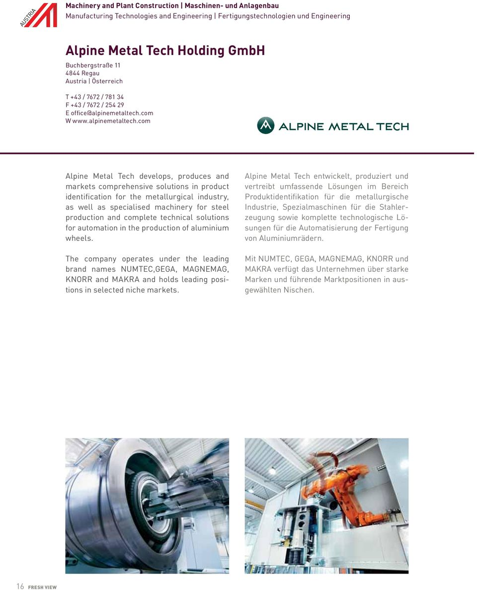 com Alpine Metal Tech develops, produces and markets comprehensive solutions in product identification for the metallurgical industry, as well as specialised machinery for steel production and