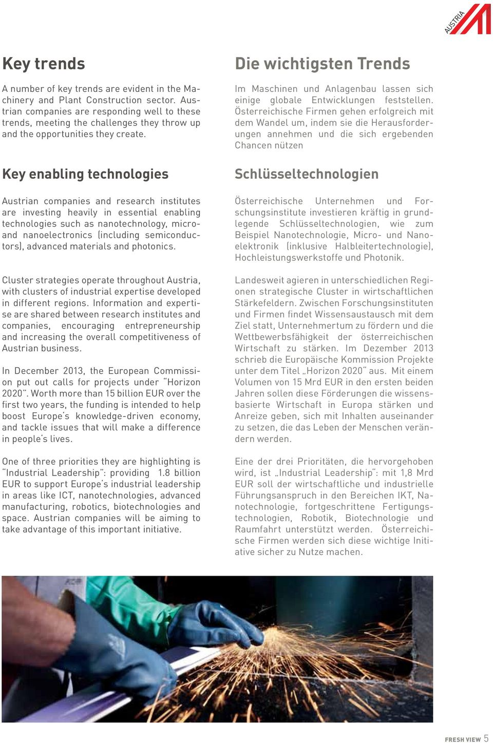 Key enabling technologies Austrian companies and research institutes are investing heavily in essential enabling technologies such as nanotechnology, microand nanoelectronics (including