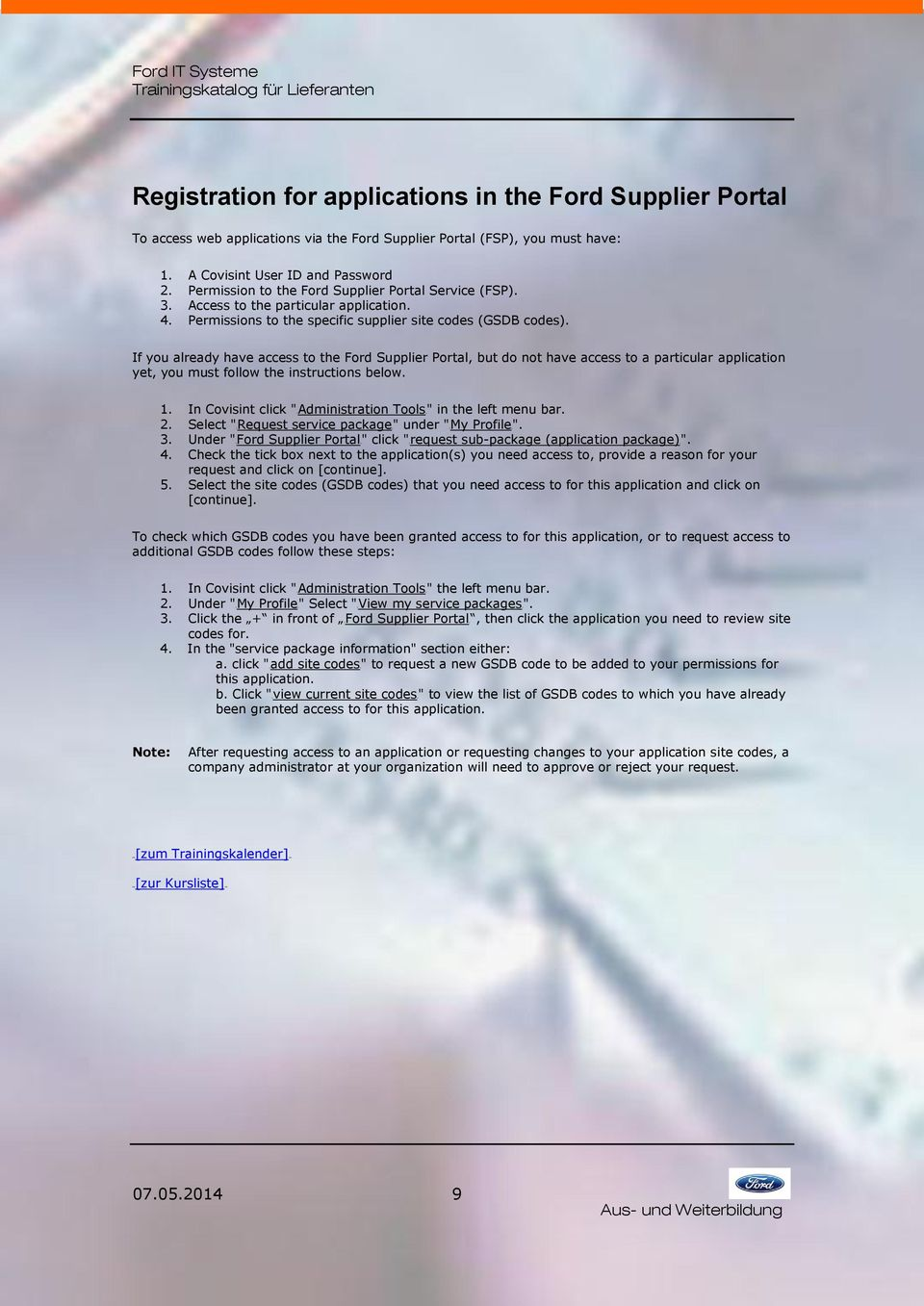 If you already have access to the Ford Supplier Portal, but do not have access to a particular application yet, you must follow the instructions below. 1.