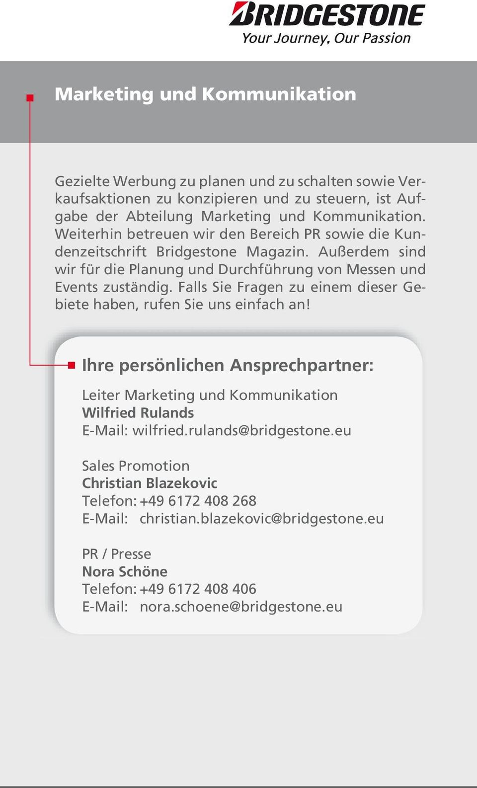 Falls Sie Fragen zu einem dieser Gebiete haben, rufen Sie uns einfach an! Leiter Marketing und Kommunikation Wilfried Rulands E-Mail: wilfried.rulands@bridgestone.