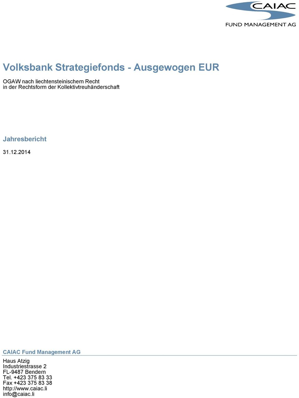 12.2014 CAIAC Fund Management AG Haus Atzig Industriestrasse 2 FL-9487