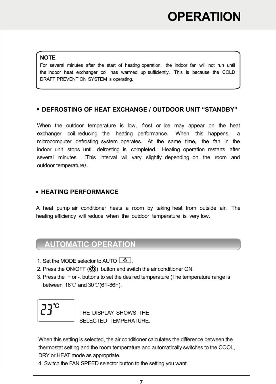 DEFROSTING OF HEAT EXCHANGE / OUTDOOR UNIT STANDBY When the outdoor temperature is low, frost or ice may appear on the heat exchanger coil,reducing the heating performance.