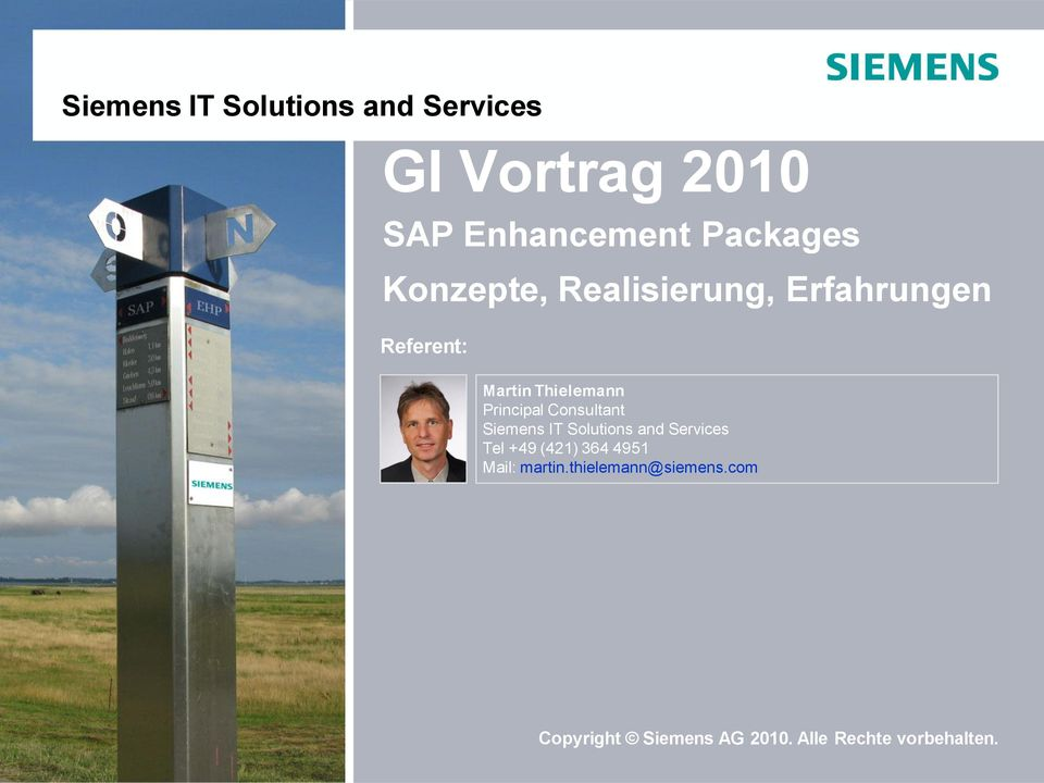 Solutions and Services Tel +49 (421) 364 4951 Mail: martin.thielemann@siemens.