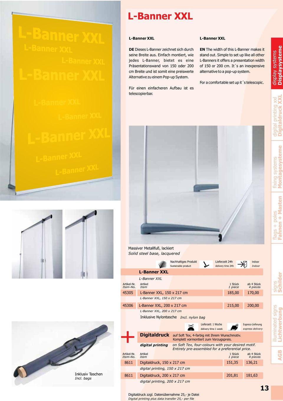 Für einen einfacheren Aufbau ist es telescopierbar. EN The width of this L-Banner makes it stand out. Simple to set up like all other L-Banners it offers a presentation width of 150 or 200 cm.