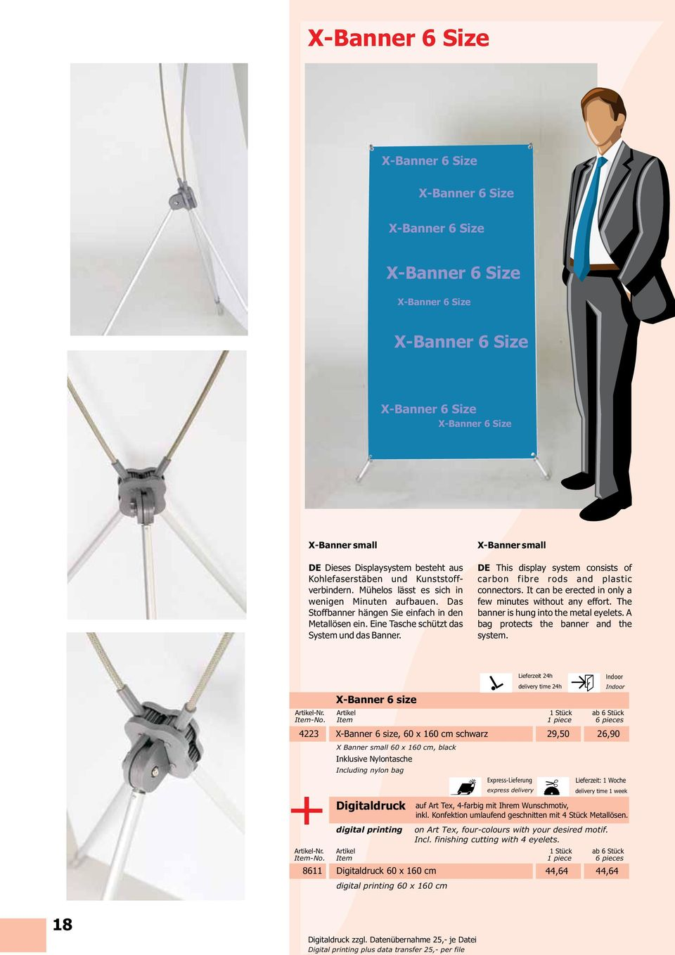 X-Banner small DE This display system consists of carbon fibre rods and plastic connectors. It can be erected in only a few minutes without any effort. The banner is hung into the metal eyelets.