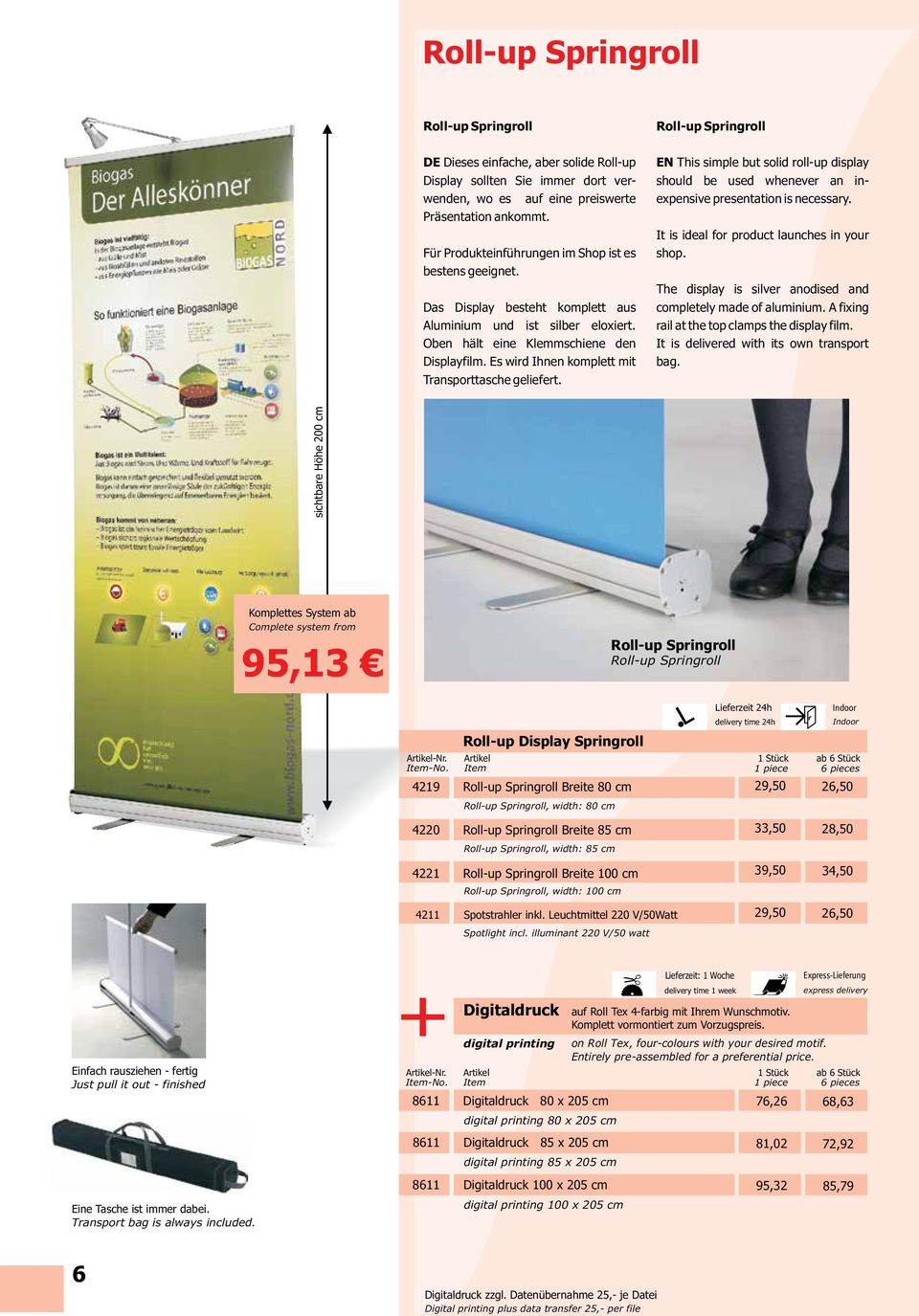 Es wird Ihnen komplett mit Transporttasche geliefert. Roll-up Springroll EN This simple but solid roll-up display should be used whenever an inexpensive presentation is necessary.