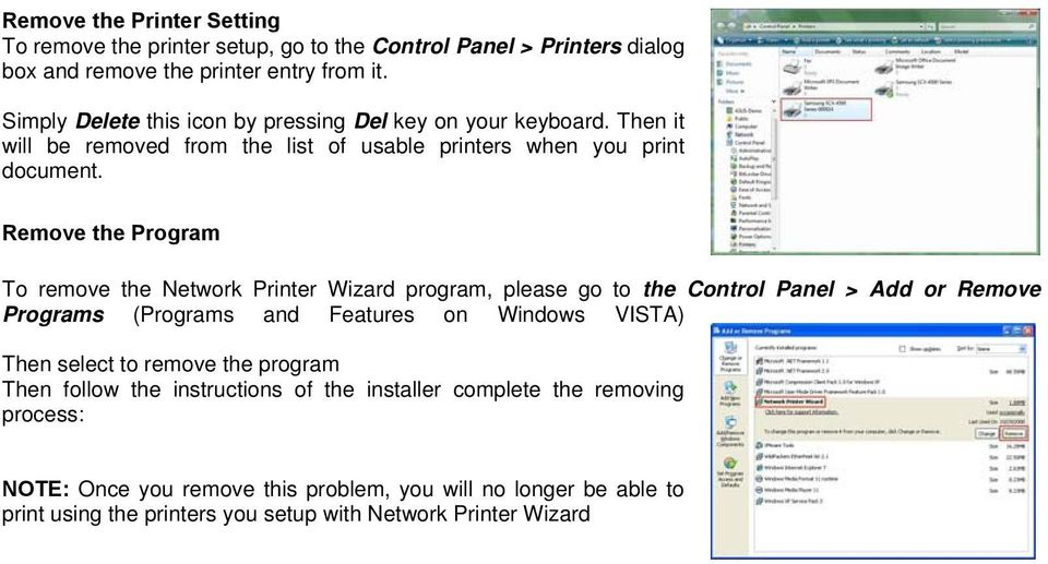Remove the Program To remove the Network Printer Wizard program, please go to the Control Panel > Add or Remove Programs (Programs and Features on Windows VISTA) Then