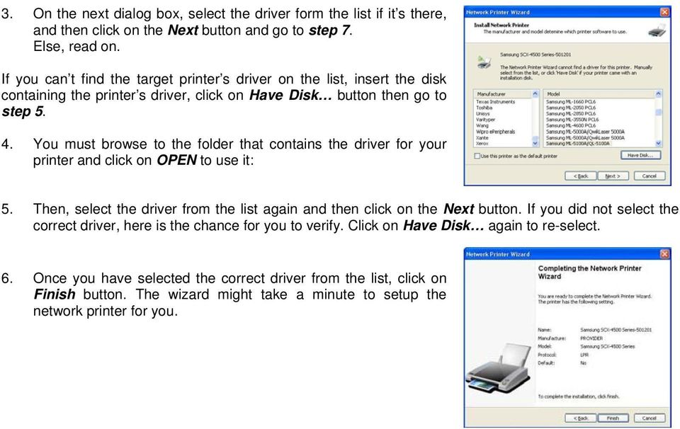 You must browse to the folder that contains the driver for your printer and click on OPEN to use it: 5. Then, select the driver from the list again and then click on the Next button.