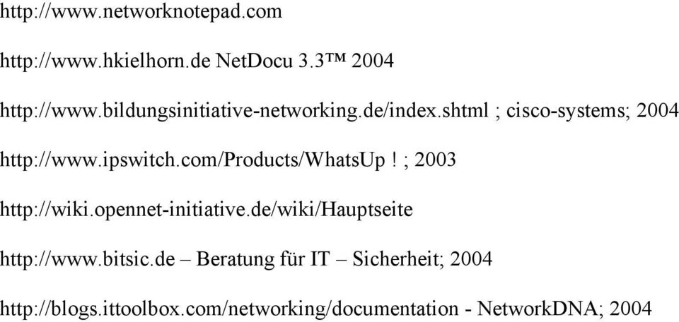 com/products/whatsup! ; 2003 http://wiki.opennet-initiative.de/wiki/hauptseite http://www.