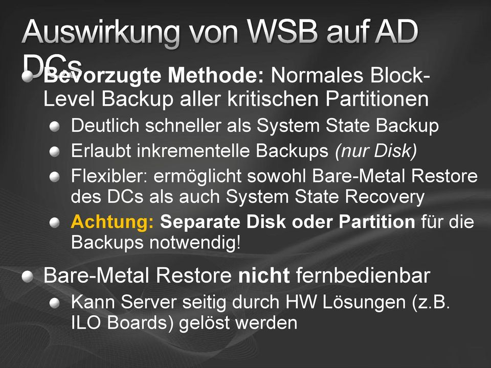 Restore des DCs als auch System State Recovery Achtung: Separate Disk oder Partition für die Backups
