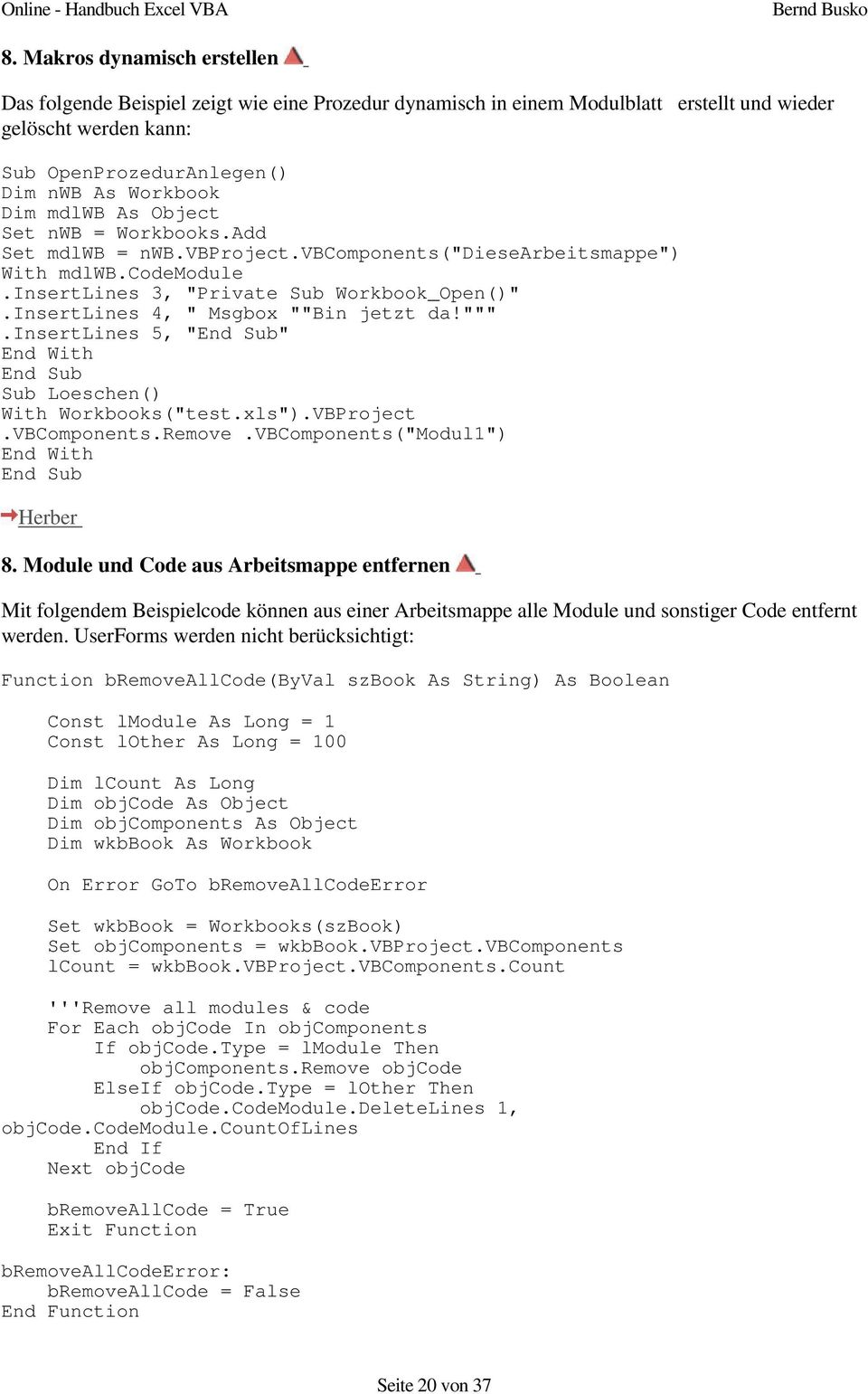 "InsertLines 4, "" Msgbox """"Bin jetzt da!"""""".insertlines 5, """" End With Sub Loeschen() With Workbooks(""test.xls"").VBProject.VBComponents.Remove.VBComponents(""Modul1"") End With Herber 8."