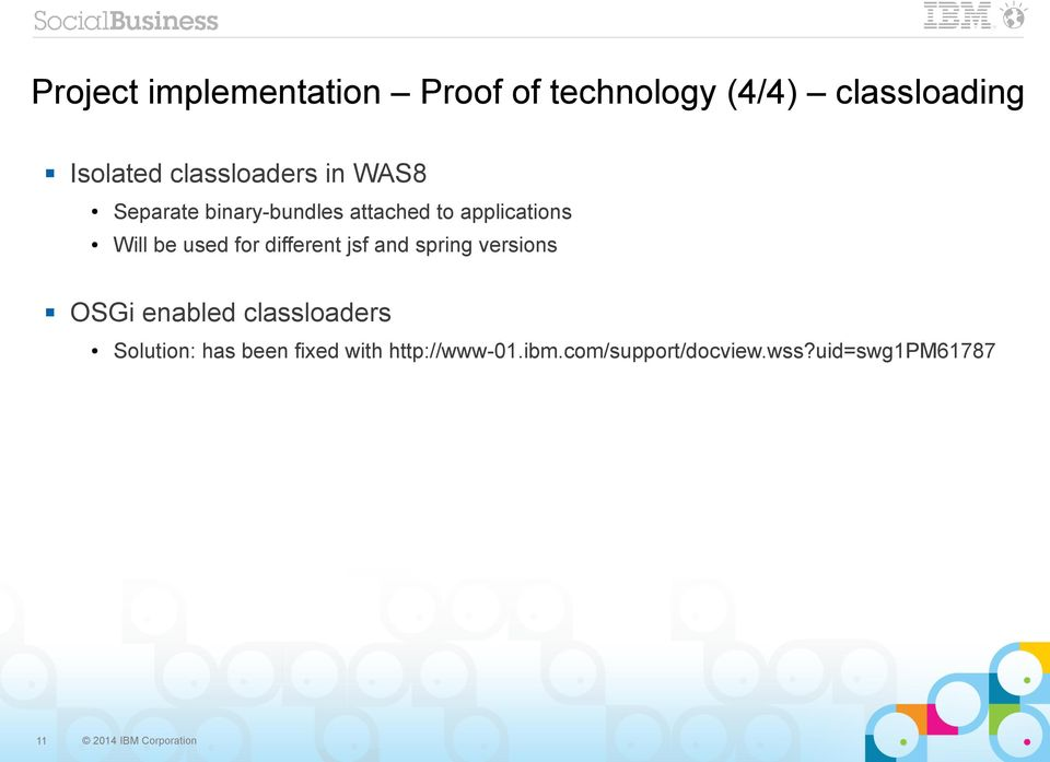 for different jsf and spring versions OSGi enabled classloaders Solution: has been