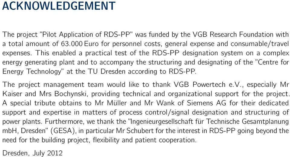 This enabled a practical test of the RDS-PP designation system on a complex energy generating plant and to accompany the structuring and designating of the Centre for Energy Technology at the TU