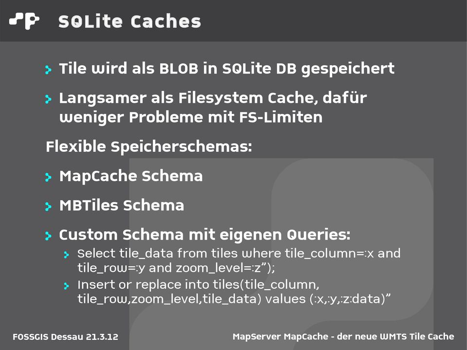 Schema mit eigenen Queries: > Select tile_data from tiles where tile_column=:x and tile_row=:y and