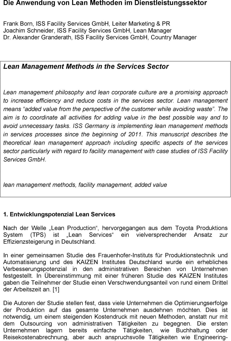 increase efficiency and reduce costs in the services sector. Lean management means added value from the perspective of the customer while avoiding waste.