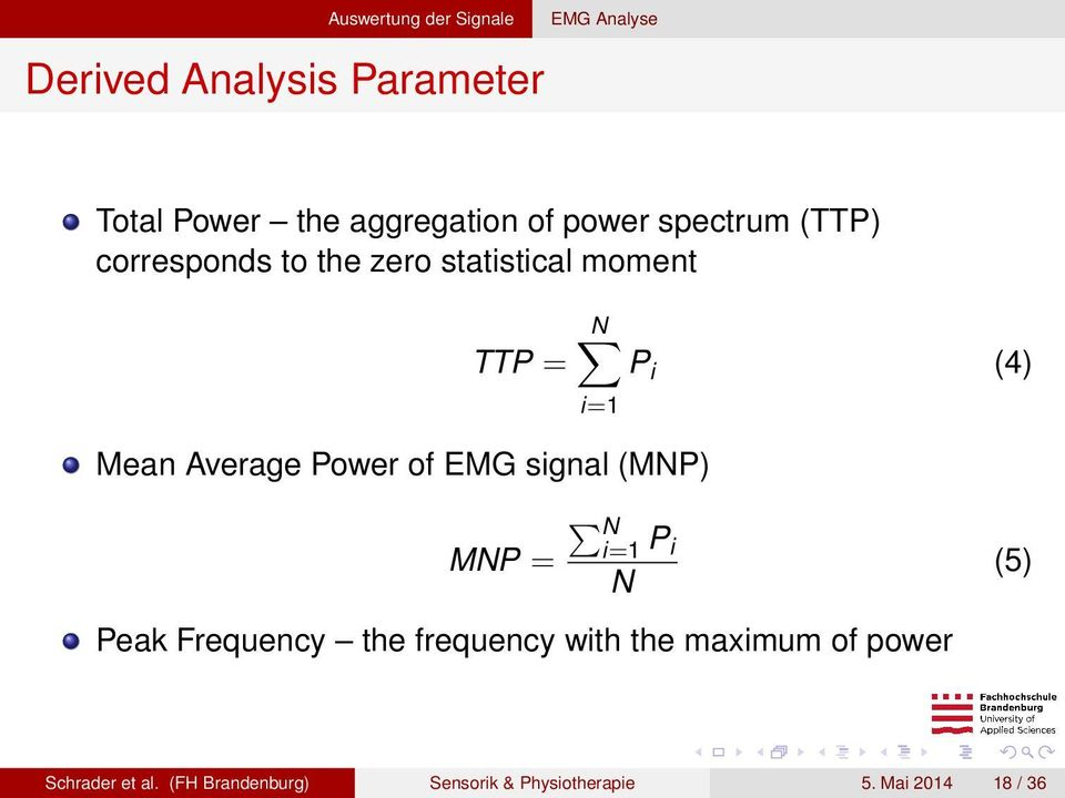 Average Power of EMG signal (MNP) N i=1 MNP = P i N Peak Frequency the frequency with the