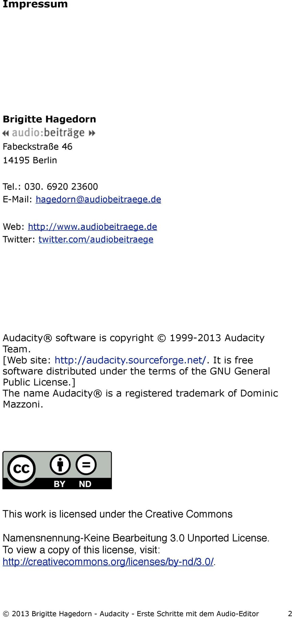 It is free software distributed under the terms of the GNU General Public License.] The name Audacity is a registered trademark of Dominic Mazzoni.