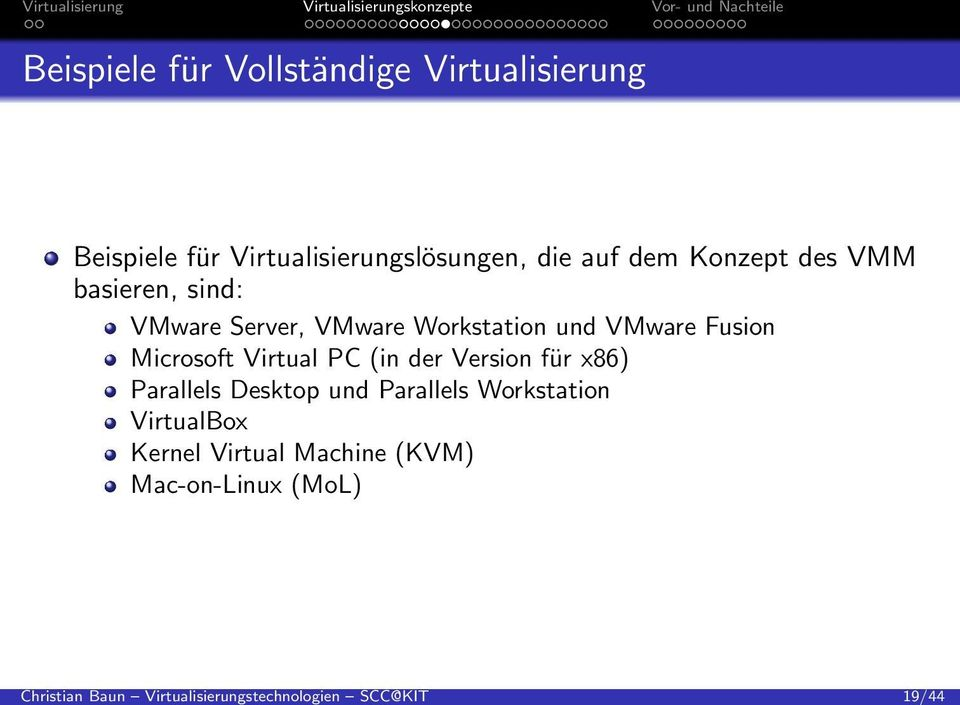sind: VMware Server, VMware Workstation und VMware Fusion Microsoft Virtual PC (in der Version