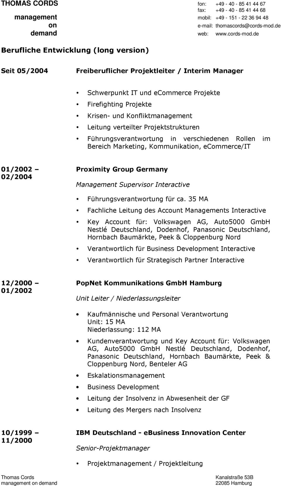 verteilter Prjektstrukturen Führungsverantwrtung in verschiedenen Rllen im Bereich Marketing, Kmmunikatin, ecmmerce/it 01/2002 02/2004 Prximity Grup Germany Management Supervisr Interactive