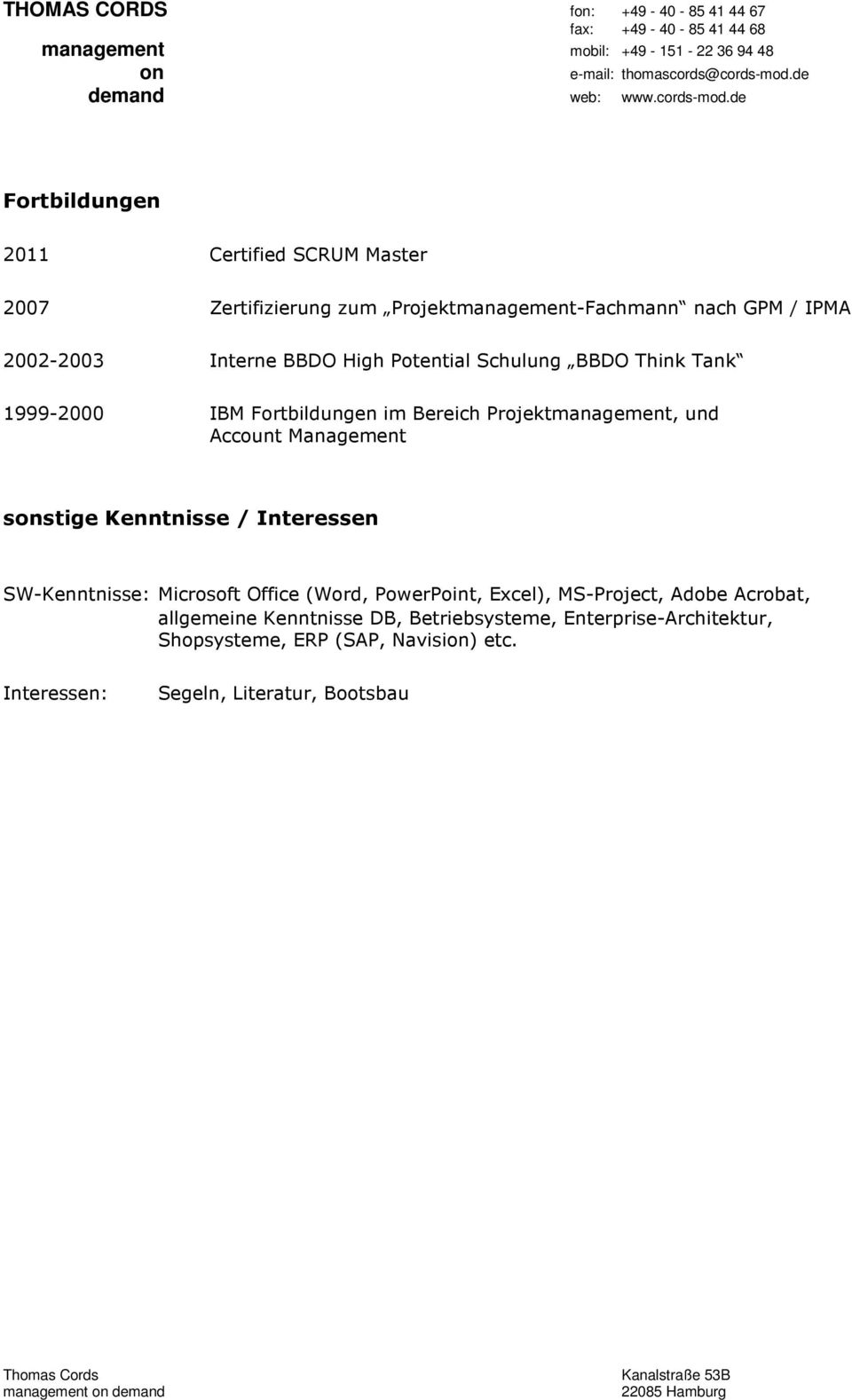 BBDO Think Tank 1999-2000 IBM Frtbildungen im Bereich Prjektmanagement, und Accunt Management snstige Kenntnisse / Interessen SW-Kenntnisse: Micrsft Office