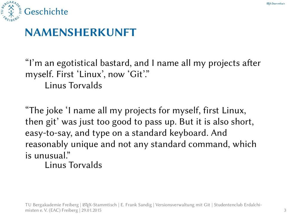 Linus Torvalds The joke I name all my projects for myself, first Linux, then git was just too good to