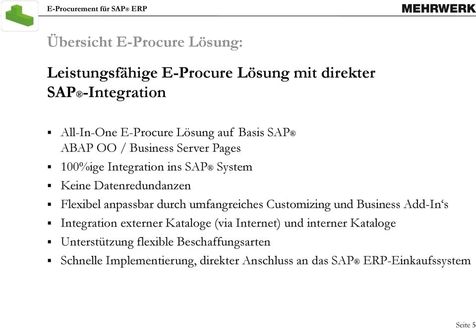 anpassbar durch umfangreiches Customizing und Business Add-In s Integration externer Kataloge (via Internet) und interner