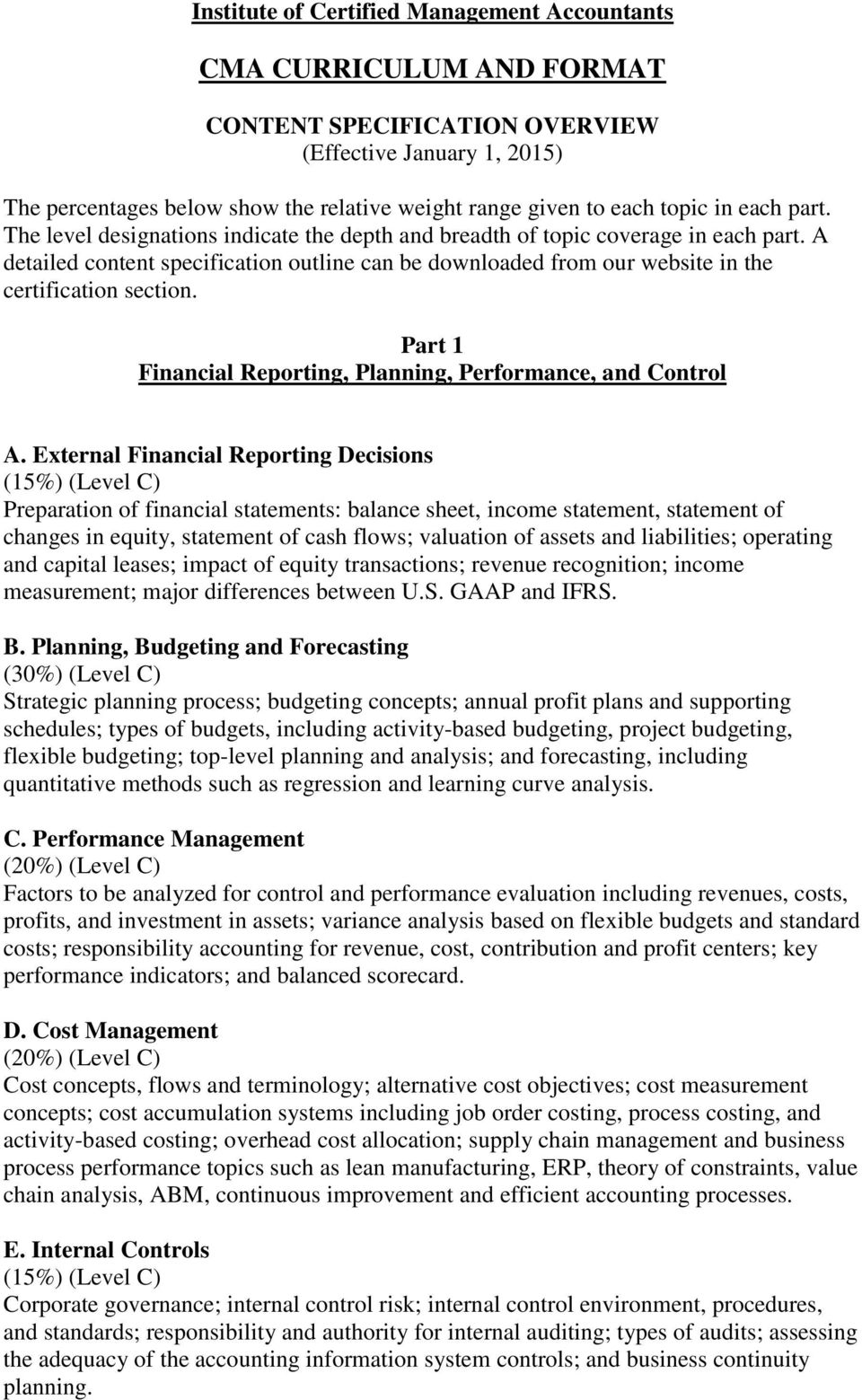A detailed content specification outline can be downloaded from our website in the certification section. Part 1 Financial Reporting, Planning, Performance, and Control A.