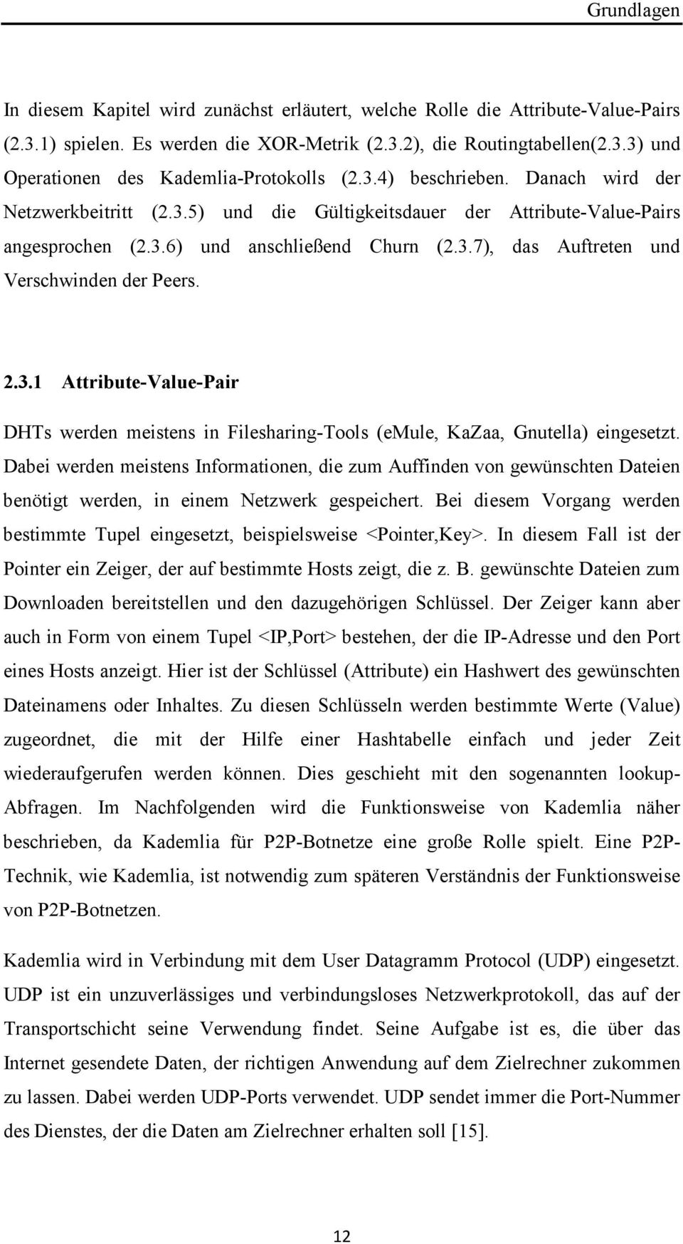 2.3.1 Attribute-Value-Pair DHTs werden meistens in Filesharing-Tools (emule, KaZaa, Gnutella) eingesetzt.