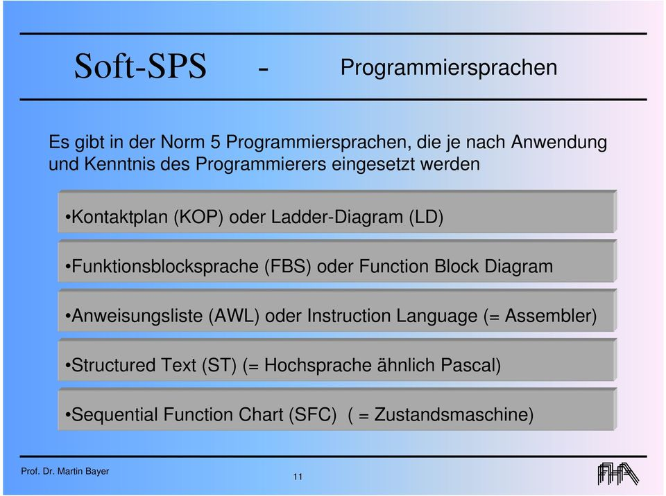 Funktionsblocksprache (FBS) oder Function Block Diagram Anweisungsliste (AWL) oder Instruction Language