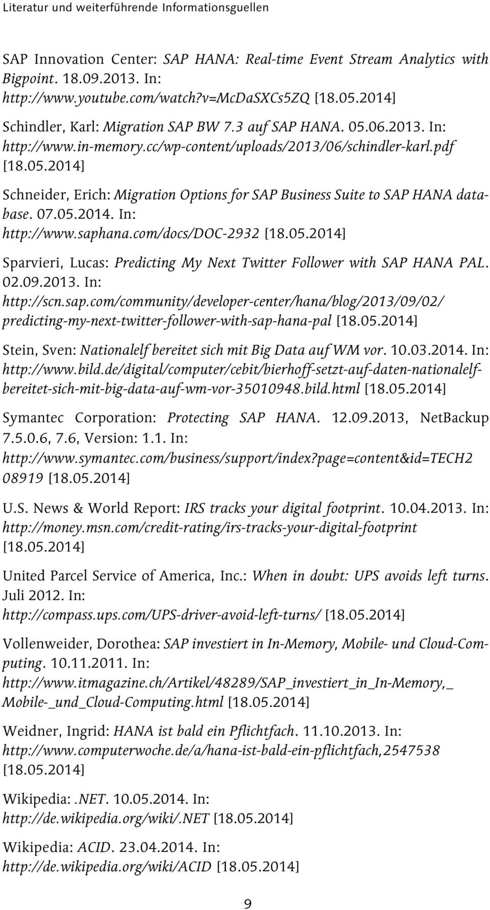 pdf Schneider, Erich: Migration Options for SAP Business Suite to SAP HANA database. 07.05.2014. In: http://www.saphana.