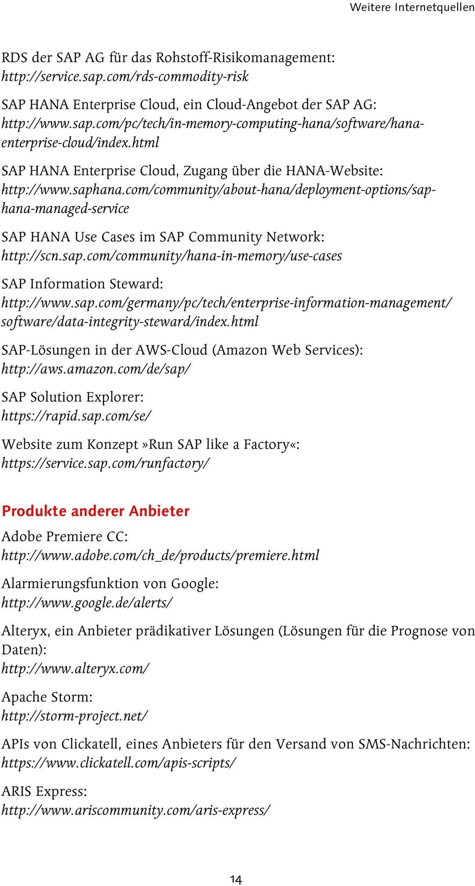 com/community/about-hana/deployment-options/saphana-managed-service SAP HANA Use Cases im SAP Community Network: http://scn.sap.com/community/hana-in-memory/use-cases SAP Information Steward: http://www.
