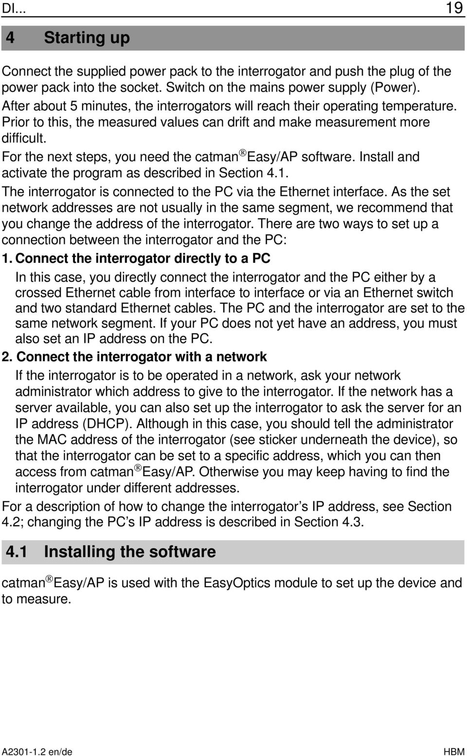 For the next steps, you need the catman Easy/AP software. Install and activate the program as described in Section 4.1. The interrogator is connected to the PC via the Ethernet interface.